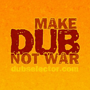 Make Dub Not War